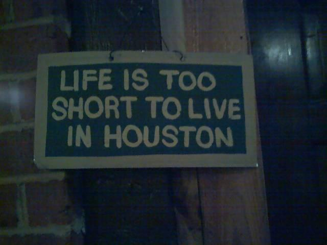 Life is too short to live in houston